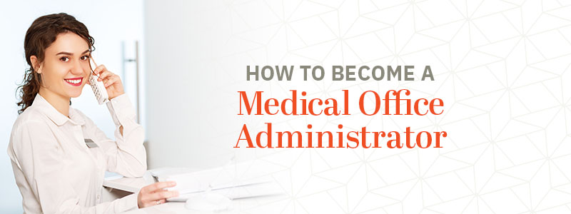 how to become a medical office administrator